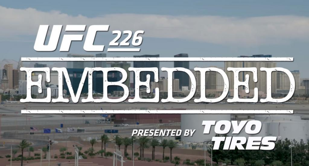 UFC 226 - Embedded : Vlog Series - Episodes 1, 2, 3, 4, 5 et 6